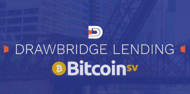 DrawBridge Lending现已上线以BSV担保无需追加保证金的无追索权贷款产品