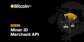 Miner ID and Merchant API bring Bitcoin SV closer towards global P2P cash system