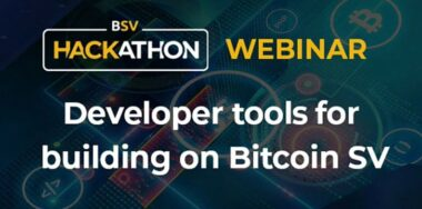 Bitcoin SV Hackathon webinar takes a look at 5 tools for building apps and services