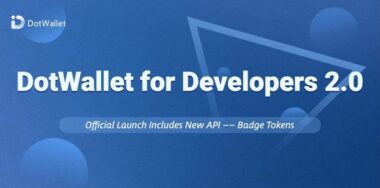 DotWallet enhances Open Platform developer toolkit with v2.0