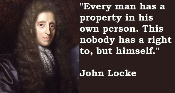 """Meme saying """"Every man has a property in his own person. This nobody has a right to, but himself."""" -John Locke"""