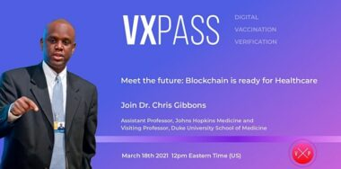 Dr. Chris Gibbons joins VXPass for 'Meet the Future: Blockchain is ready for Healthcare'