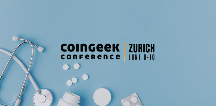 CoinGeek Zurich (Samsung Hall, June 8-10) gathers speakers to talk about: Healthcare & the Blockchain