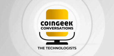CoinGeek Conversations: The Technologists