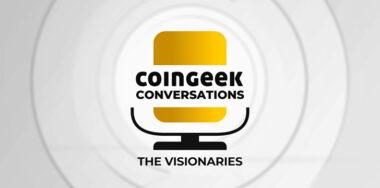CoinGeek Conversations: The Visionaries