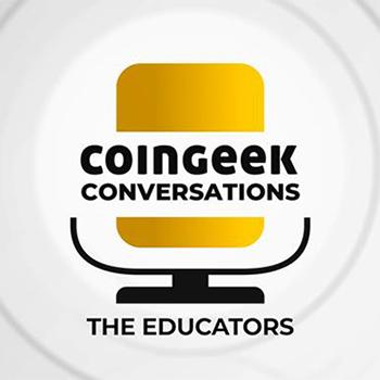 CoinGeek Conversations: The Educators